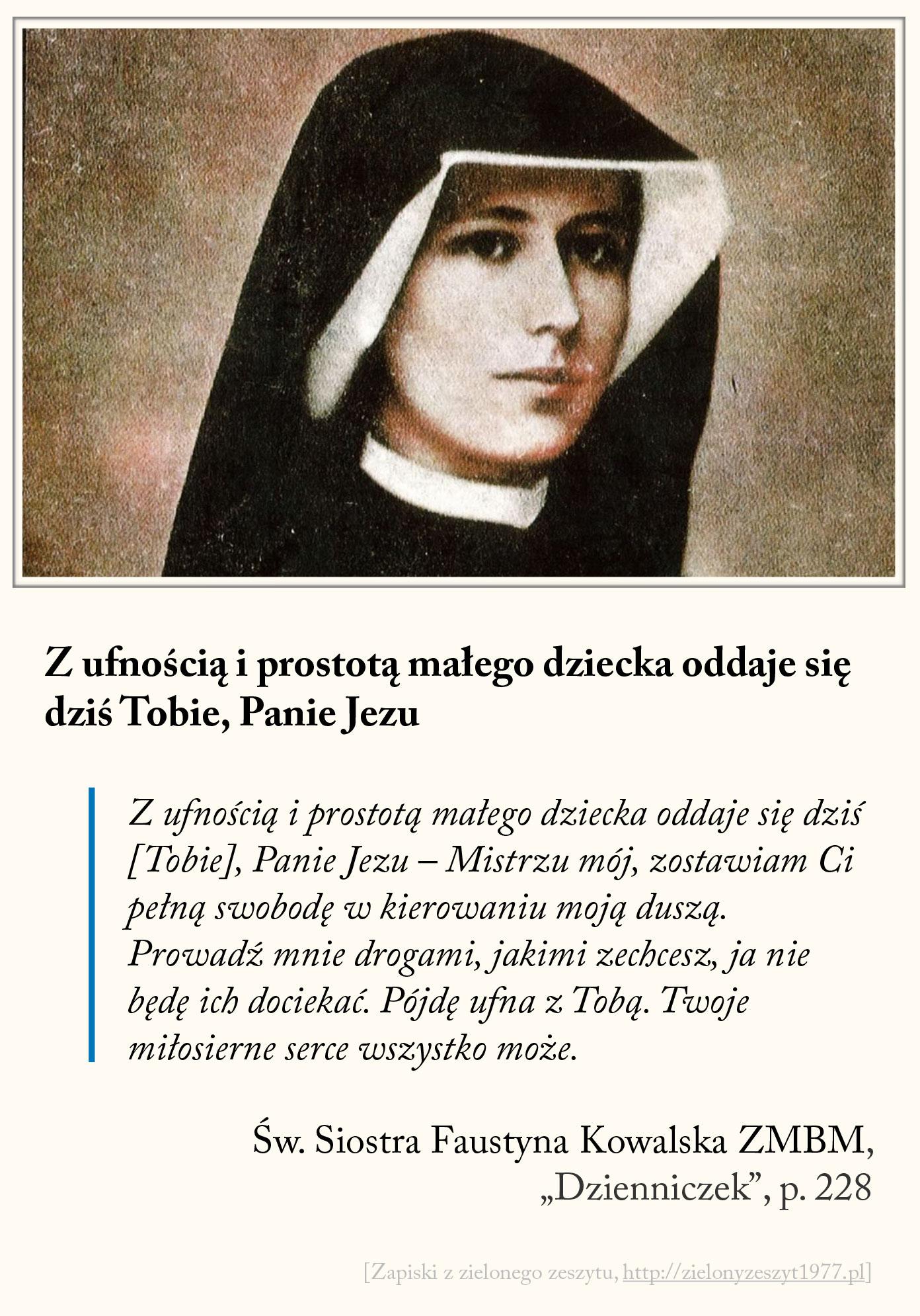 Z ufnością i prostotą małego dziecka oddaje się dziś Tobie Panie Jezu, św. Faustyna Kowalska