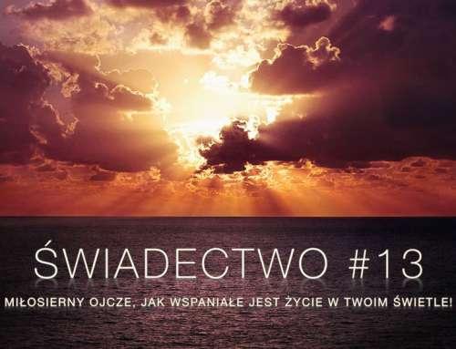 Świadectwo #13 – Miłosierny Ojcze, jak wspaniałe jest życie w Twoim świetle! (moje nawrócenie)