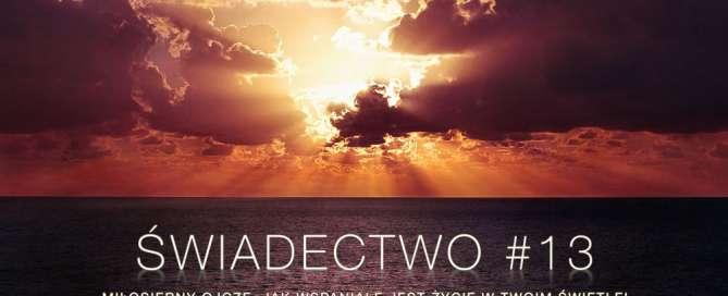 Świadectwo #13 - Miłosierny Ojcze, jak wspaniałe jest życie w Twoim świetle! (moje nawrócenie)