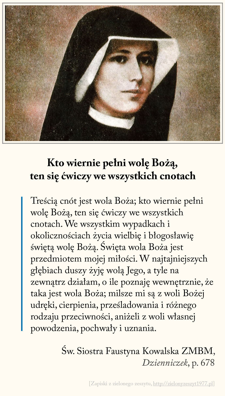 Kto wiernie pełni wolę Bożą, ten się ćwiczy we wszystkich cnotach, św. Faustyna Kowalska