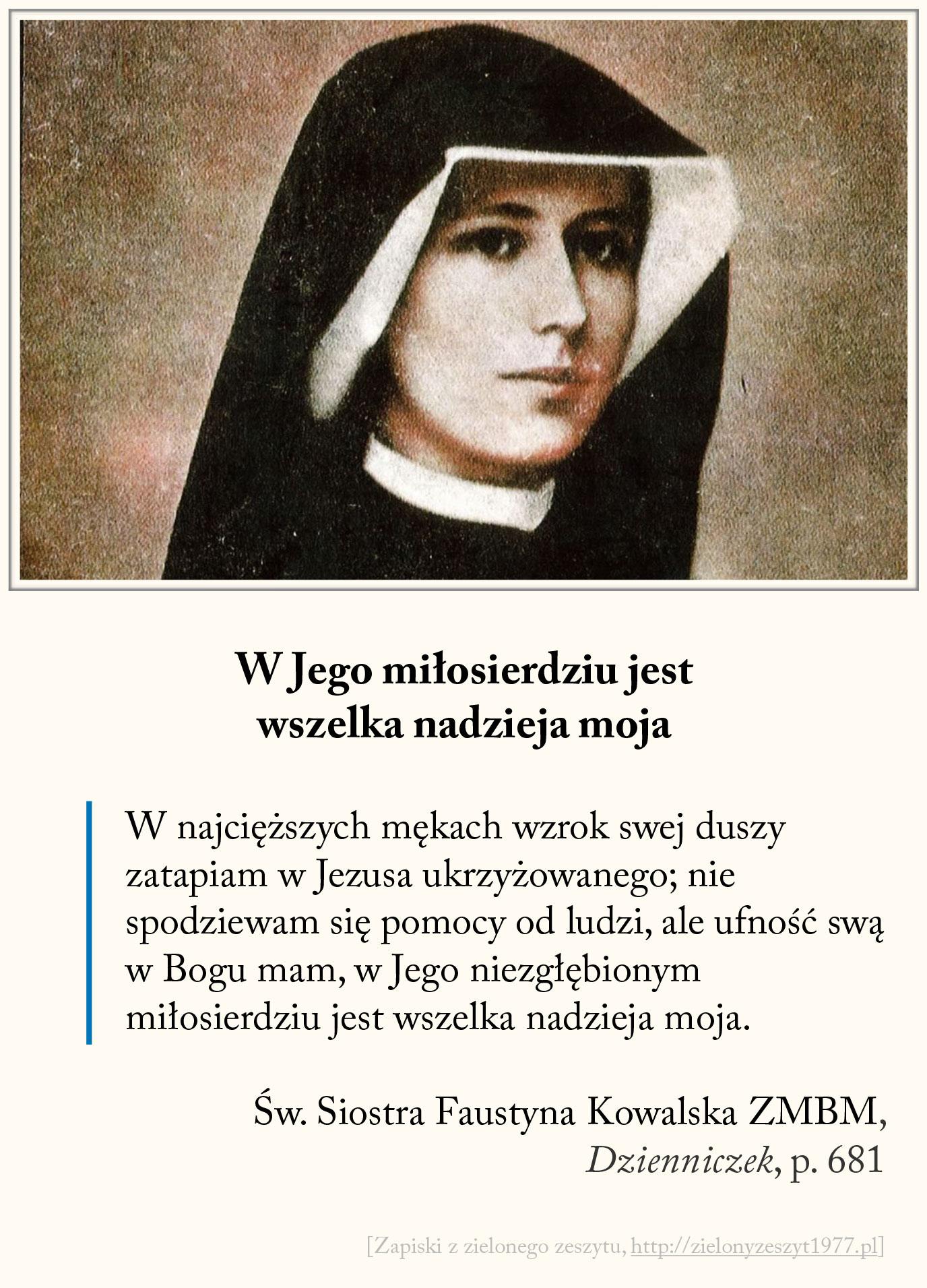 W Jego miłosierdziu jest wszelka nadzieja moja, św. Faustyna Kowalska