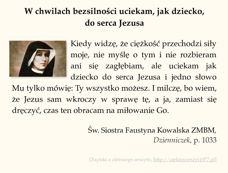 W chwilach bezsilności uciekam, jak dziecko, do serca Jezusa; św. Faustyna Kowalska