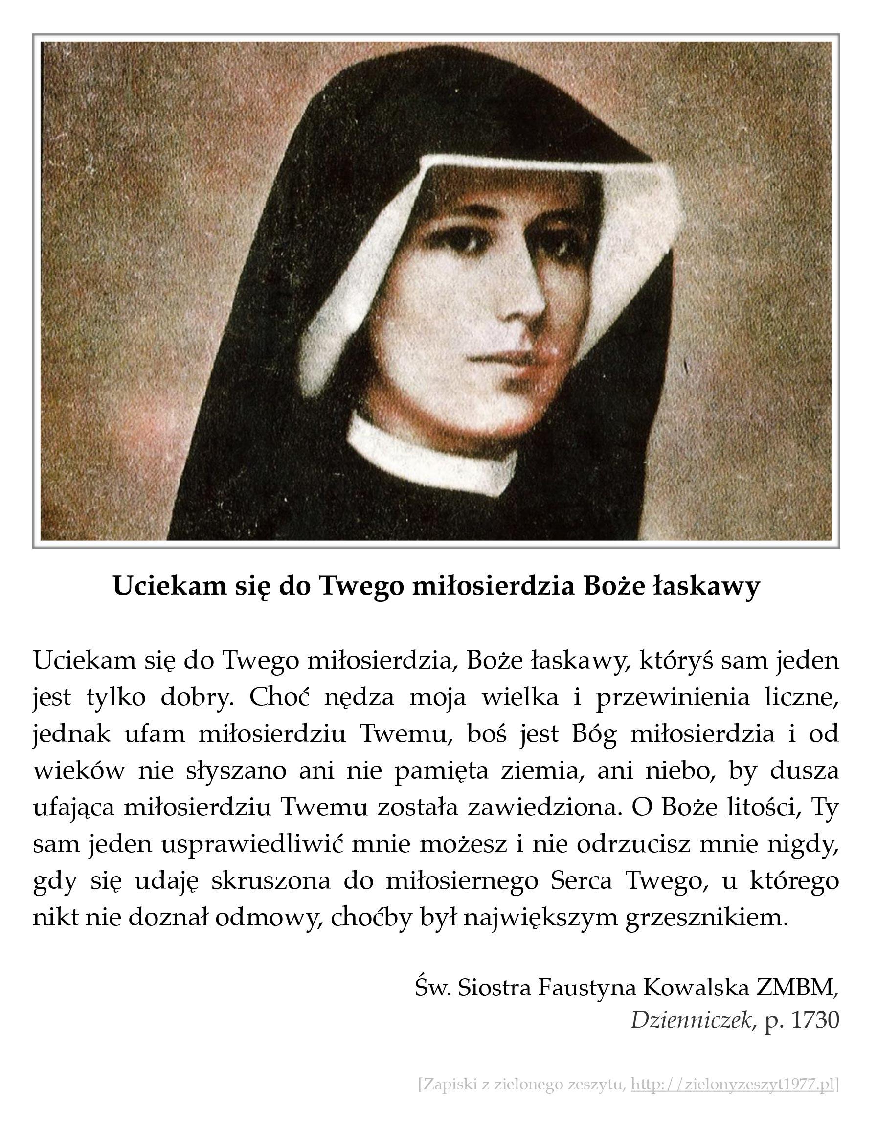 """Św. Siostra Faustyna Kowalska ZMBM, """"Dzienniczek"""", p. 1730 (Uciekam się do Twego miłosierdzia Boże łaskawy)"""