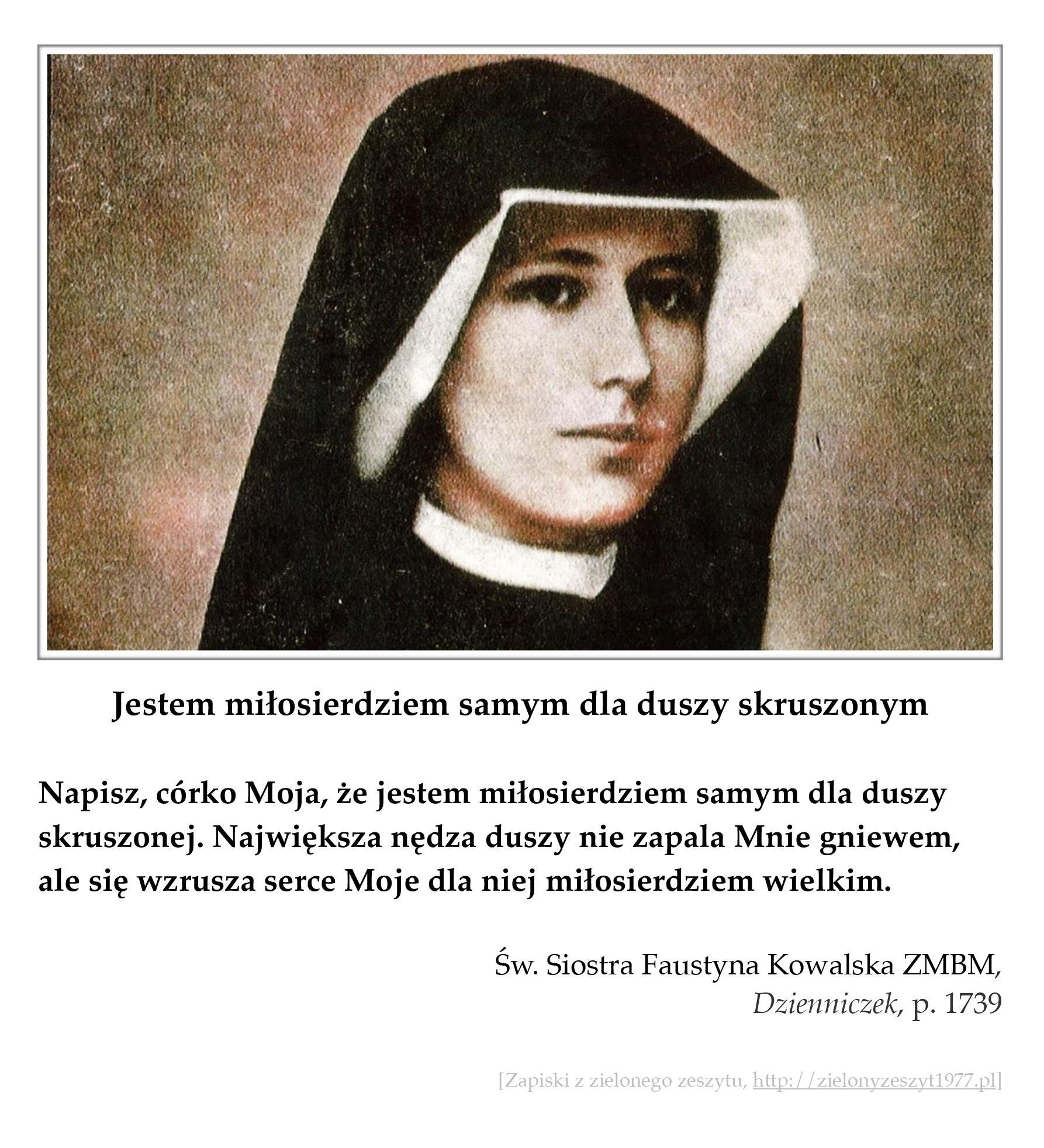 """Św. Siostra Faustyna Kowalska ZMBM, """"Dzienniczek"""", p. 1739 (Jestem miłosierdziem samym dla duszy skruszonym)"""