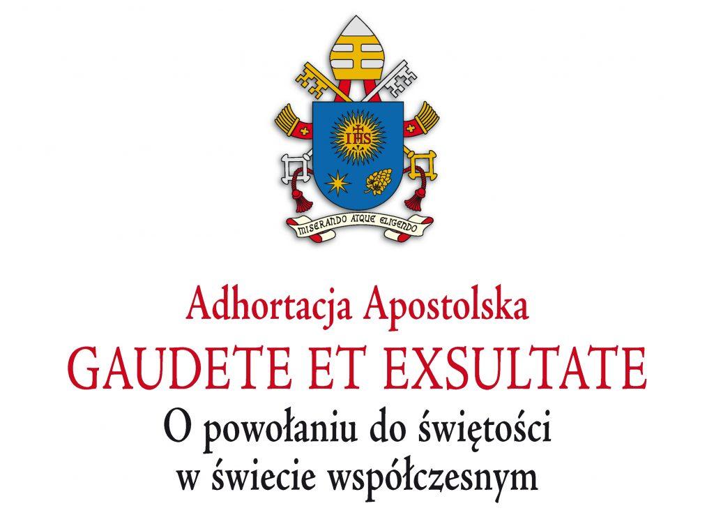 "Adhortacja Apostolska ""Gaudete et exsultate"" papież Franciszek"