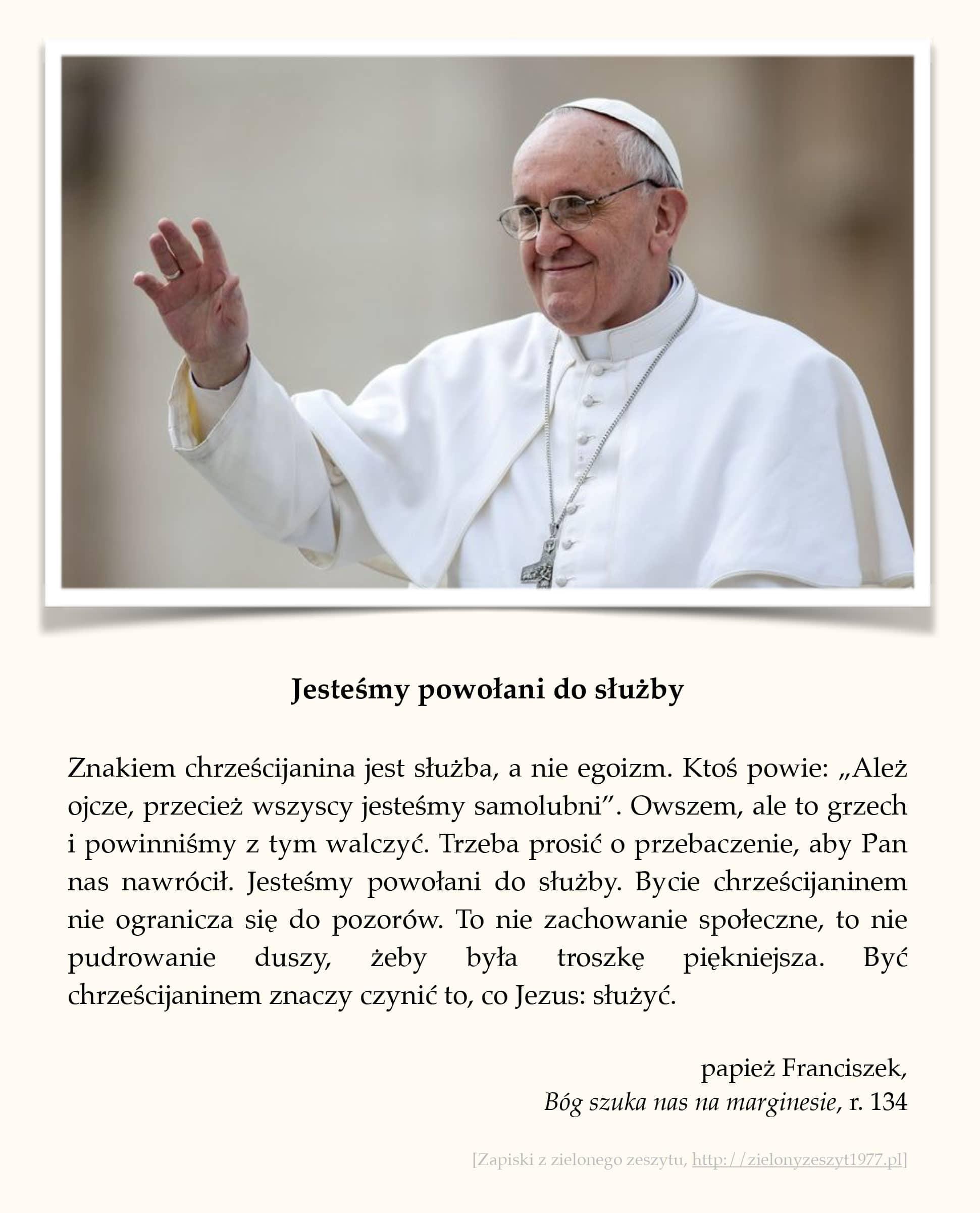"""papież Franciszek, """"Bóg szuka nas na marginesie"""", r. 134 (Jesteśmy powołani do służby)"""