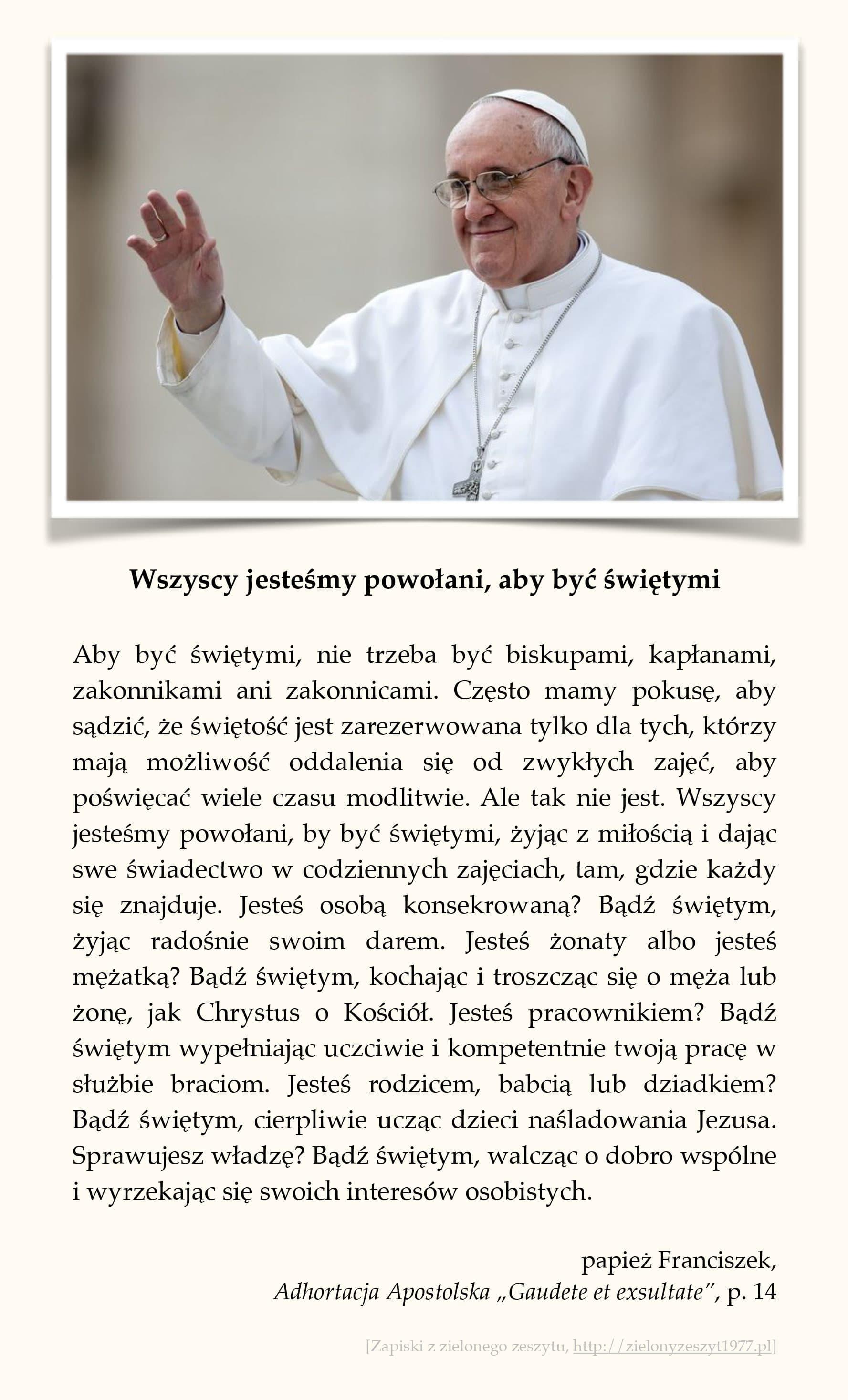 """papież Franciszek, Adhortacja Apostolska """"Gaudete et exsultate"""", p. 14 (Wszyscy jesteśmy powołani, aby być świętymi)"""