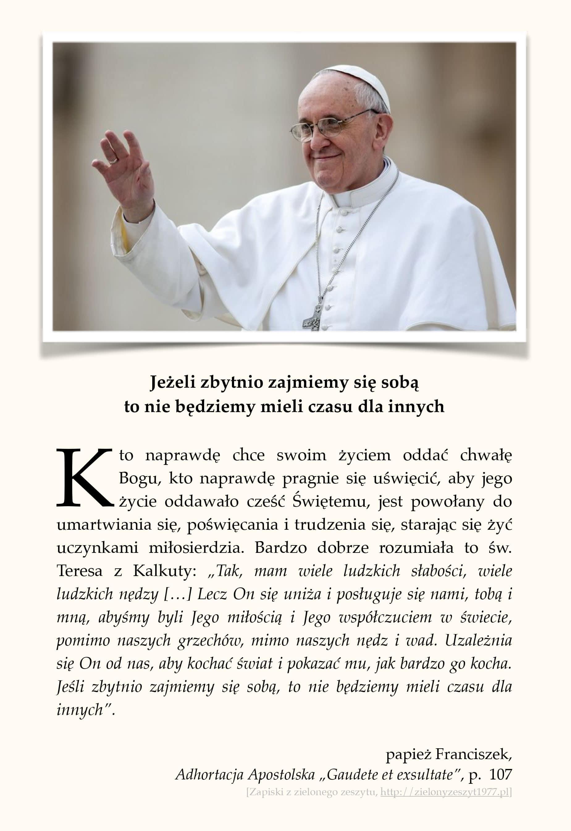 """papież Franciszek, Adhortacja Apostolska """"Gaudete et exsultate"""", p. 107 (Jeżeli zbytnio zajmiemy się sobą to nie będziemy mieli czasu dla innych)"""