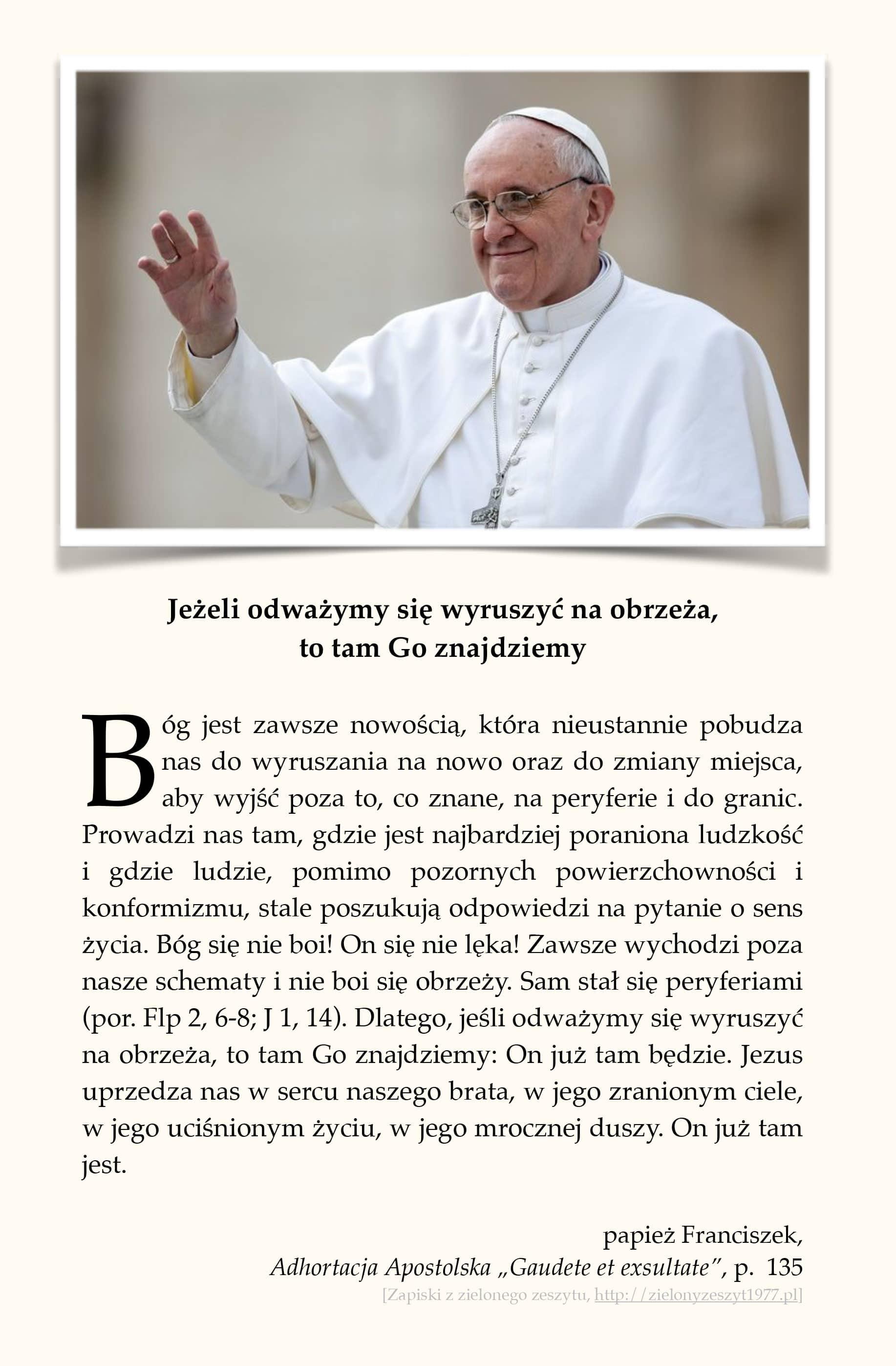 """papież Franciszek, Adhortacja Apostolska """"Gaudete et exsultate"""", p. 135 (Jeżeli odważymy się wyruszyć na obrzeża, to tam Go znajdziemy)"""