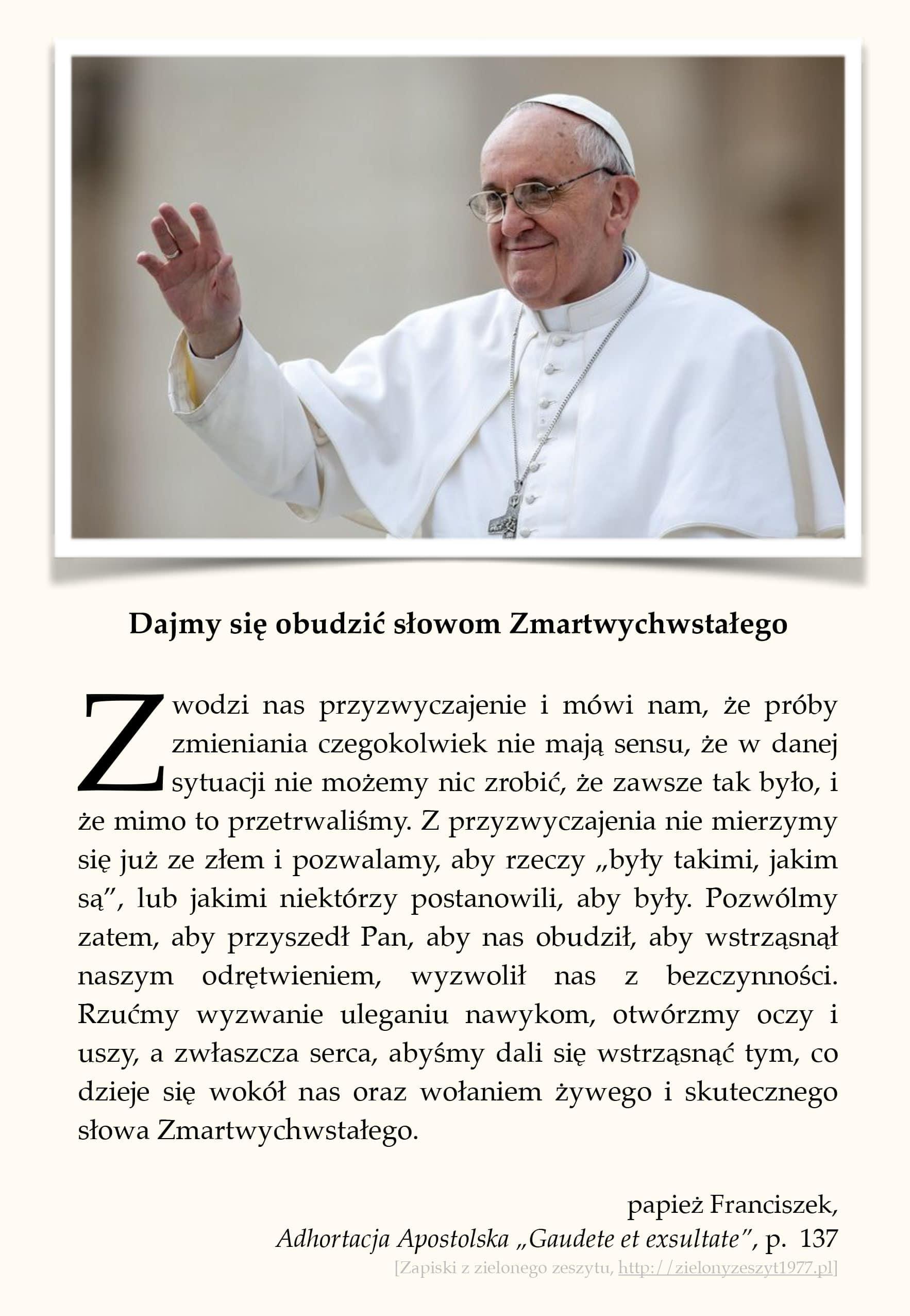 """papież Franciszek, Adhortacja Apostolska """"Gaudete et exsultate"""", p. 137 (Dajmy się obudzić słowom Zmartwychwstałego)"""