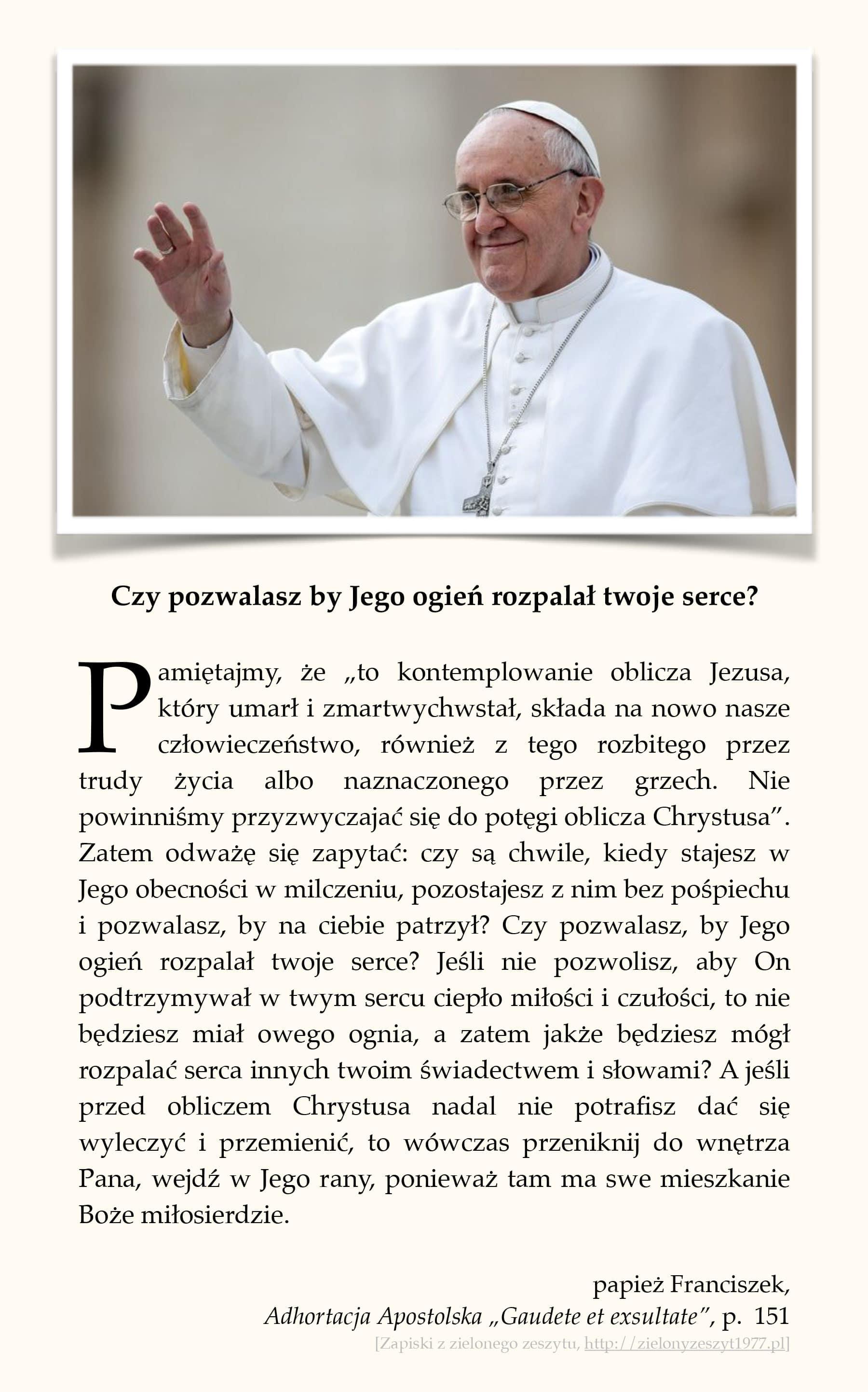"""papież Franciszek, Adhortacja Apostolska """"Gaudete et exsultate"""", p. 151 (Czy pozwalasz by Jego ogień rozpalał twoje serce?)"""