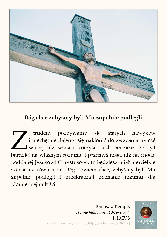 """Tomasz a Kempis, """"O naśladowaniu Chrystusa"""", k I.XIV.3 (Bóg chce żebyśmy byli Mu zupełnie podlegli)"""