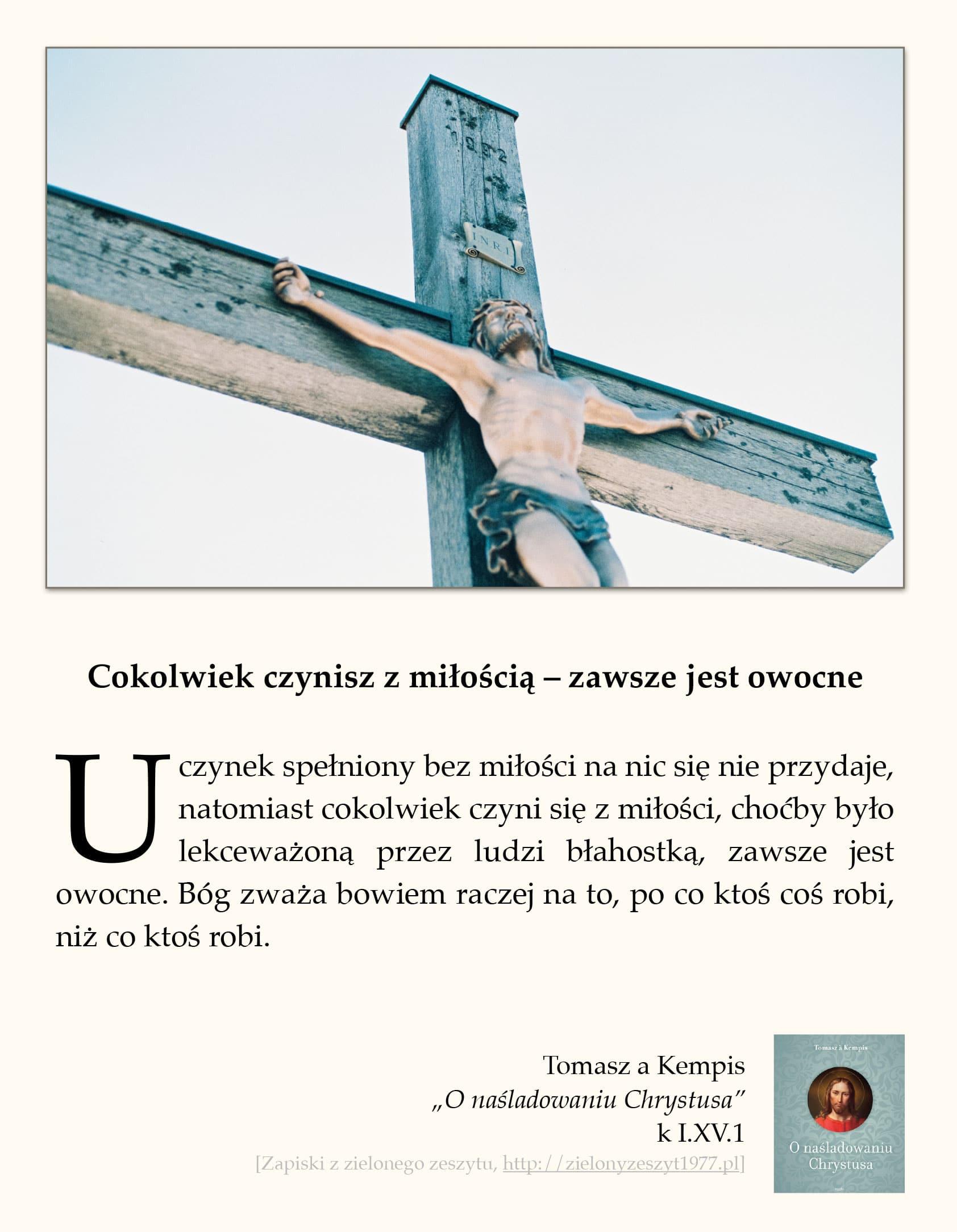 """Tomasz a Kempis, """"O naśladowaniu Chrystusa"""", k I.XV.1 (Cokolwiek czynisz z miłością – zawsze jest owocne)"""