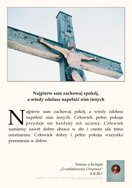 """Tomasz a Kempis, """"O naśladowaniu Chrystusa"""", k II.III.1 (Najpierw sam zachowaj spokój, a wtedy zdołasz napełnić nim innych)"""